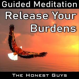Release Your Burdens (Guided Meditation)