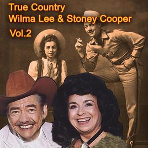 True Country of Wilma Lee & Stoney Cooper, Vol. 2