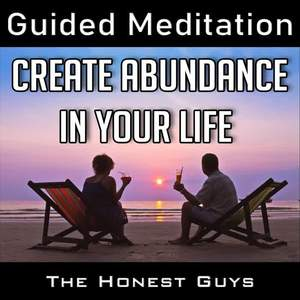Create Abundance in Your Life (Guided Meditation)