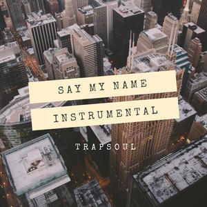 Say My Name (Instrumental Trapsoul)
