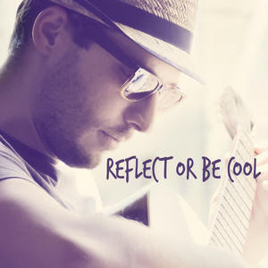 Reflect or Be Cool
