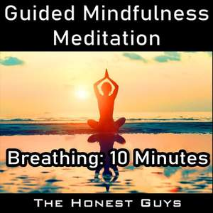 Breathing: 10 Minutes (Guided Mindfulness Meditation)