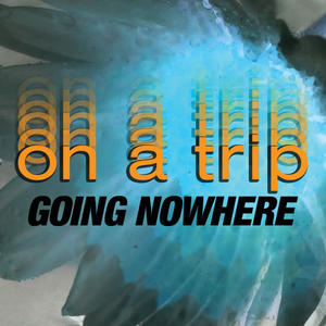 On a Trip, Going Nowhere