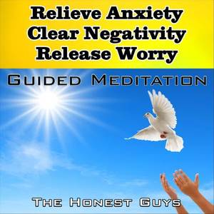 Relieve Anxiety - Clear Negativity - Release Worry - Guided Meditation