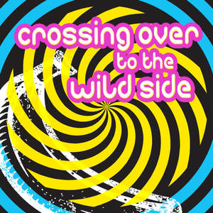 Crossing over to the Wild Side