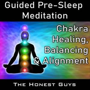 Chakra Healing, Balancing & Alignment (Guided Pre-Sleep Meditation)