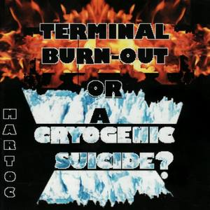 Terminal Burn-Out or a Cryogenic Suicide?