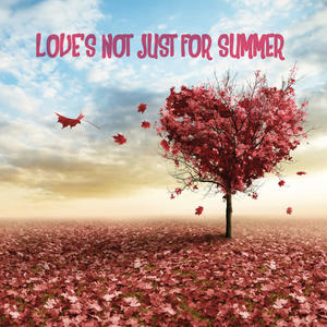 Love's Not Just for Summer