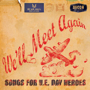 We'll Meet Again – Songs for V.E. Day Heroes