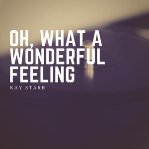 Oh, What a Wonderful Feeling